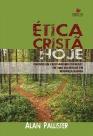 Ética cristã hoje / Alan Pallister