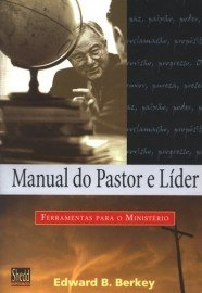 Manual do pastor e líder / Edward B. Berkey