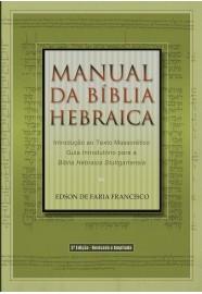 Manual da Bíblia Hebraica - 3ª edição / Edson de Faria Francisco