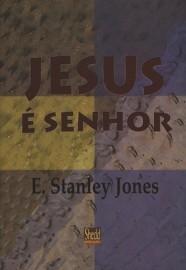 Jesus é Senhor / E. Stanley Jones