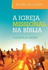 A Igreja missional na Bíblia / Michael W. Goheen