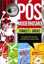 Pós-modernismo: Um guia para entender a filosofia do nosso tempo / Stanley J. Grenz