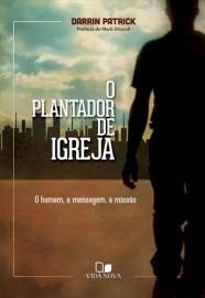 O Plantador de Igreja / Darrin Patrick