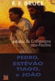 Pedro, Estêvão, Tiago e João: Estudos do cristianismo não-Paulino / F. F. Bruce
