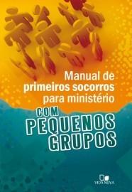 Manual de Primeiros Socorros para ministério com pequenos grupos / Roxanne Wieman-editor