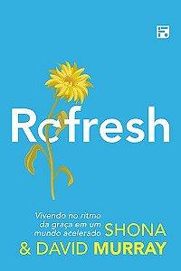 Refresh: Vivendo no ritmo da graça em um mundo acelerado / Shona & David Murray