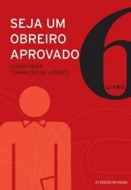 Seja um obreiro aprovado - Vol. 6 - Nova edição revisada / Equipe Sean