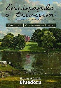 Ensinando o Trivium II: O Trivium Prático / Harvey & Laurie Bluedorn