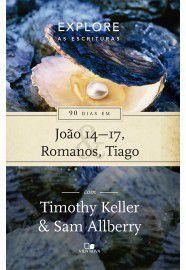 Série Explore as Escrituras: 90 dias em João 14-17, Romanos e Tiago / Timothy Keller & Sam Allberry
