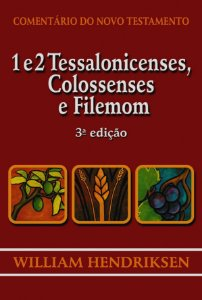 Comentário do Novo Testamento: 1 e 2 Tessalonicenses, Colossenses e Filemon / William Hendriksen