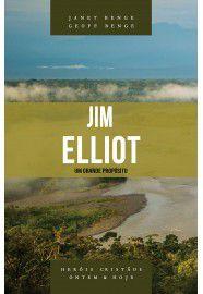 Jim Elliot - Série heróis cristãos ontem & hoje / Janet Benge e Geoff Benge