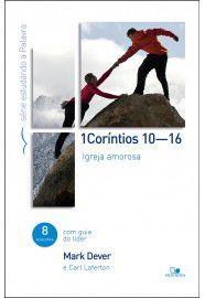 1 Coríntios 10-16: Série estudando a Palavra / Mark Dever