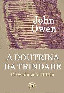 A Doutrina da Trindade: Provada e Explicada pela Bíblia / John Owen