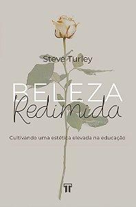 Beleza Redimida: Cultivando uma estética elevada na educação / Steve Turley