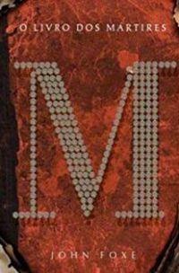 O Livro dos Mártires - Clássicos / John Foxe