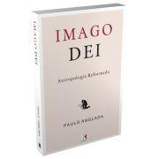 Imago Dei: Antropologia Reformada / Paulo Anglada