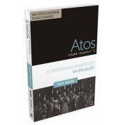 Atos: Volume 1 - O Testemunho Apostólico em Jerusalém (Cap. 1 a 7) / Paulo Anglada