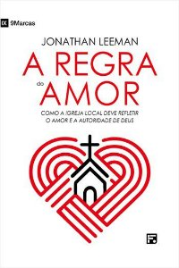 A Regra do amor / Jonathan Leeman