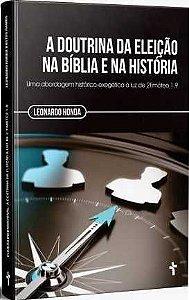 A Doutrina Da Eleição Na Bíblia E Na História / Leonardo Honda
