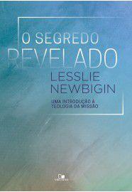 O Segredo revelado: uma introdução à teologia da missão / Lesslie Newbigin