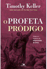O Profeta pródigo: Jonas e o mistério da misericórdia de Deus / Timothy Keller