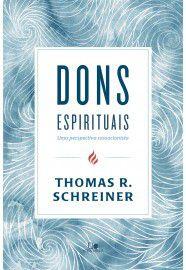 Dons espirituais: uma perspectiva cessacionista / Thomas R. Schreiner