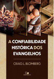 A Confiabilidade histórica dos Evangelhos / Craig L. Blomberg