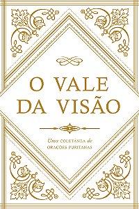 O Vale da Visão: Uma Coletânea de Orações Puritanas