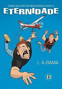 Como Saltar em Segurança para a Eternidade / Lidiano Gama