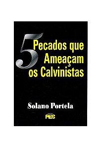 Cinco pecados que ameaçam os Calvinistas / Solano Portela