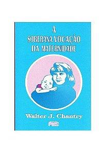 A Soberana vocação da maternidade / W. J. Chantry