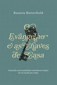 O Evangelho E As Chaves De Casa | Rosaria Champagne Butterfield