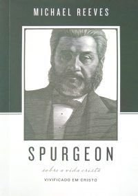 Spurgeon Sobre A Vida Cristã | Michael Reeves