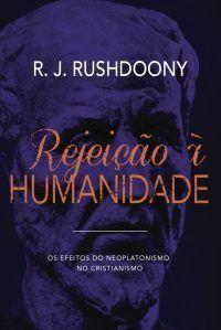 Rejeição À Humanidade | R. J. Rushdoony