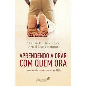 Aprendendo A Orar Com Quem Ora / Hernandes Lopes
