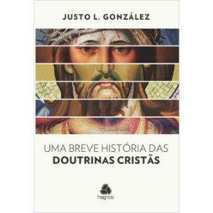 Uma Breve Historia Das Doutrinas Cristãs / Justo Gonzalez