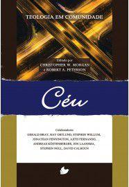Céu - Série Teologia em comunidade / C. Morgan e R. Peterson