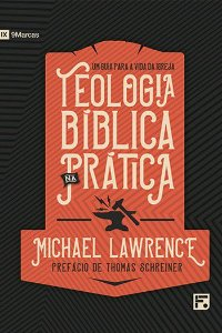 Teologia bíblica na prática / Michael Lawrence