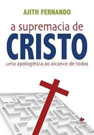 A Supremacia de Cristo / A. Fernando