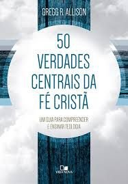 50 verdades centrais da fé cristã / G. R. Allison