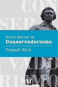 Breve manual de conservadorismo / Russell Kirk