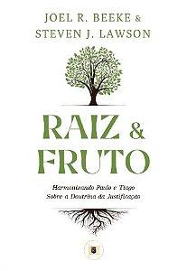 Raiz e Fruto / Joel Beeke & S. Lawson