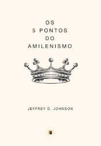 Os 5 Pontos do Amilenismo / Jeffrey Johnson
