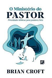 O ministério do pastor / Brian Croft
