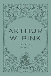 O castigo eterno / A. W. Pink