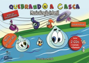 Quebrando a Casca - Musicalização Infantil Volume 2