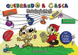 Quebrando a Casca - Musicalização Infantil Volume 1