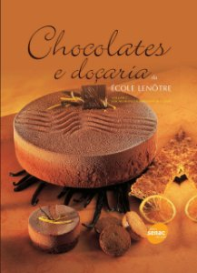 Chocolates e Doçaria Da École Lenôtre - Volume 2