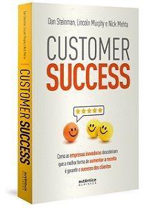 Customer Success: Como as Empresas Inovadoras Descobriram Que a Melhor Forma de Aumentar a Receita é Garantir o Sucesso