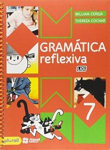 Gramática Reflexiva - 7º Ano - 4ª Edição 2016